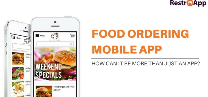 How A Food Ordering Mobile App Can Be More than Just An App?