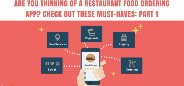 Are You Thinking of A Restaurant Food Ordering App? Check Out these Must-Haves: Part 1