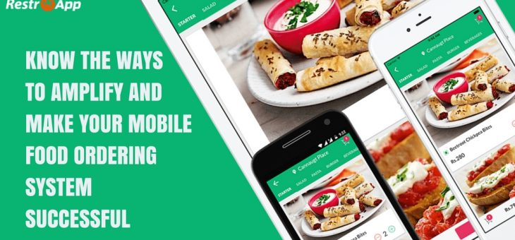 Know the Ways to Amplify and Make your Mobile Food Ordering System Successful