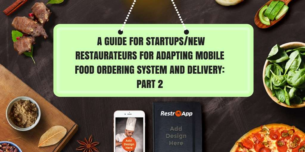 A Guide for New Restaurateurs for adapting Mobile Food Ordering System and Delivery Part 2