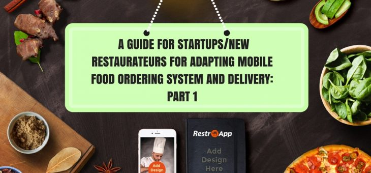 A Guide for Startups/New Restaurateurs for Adapting Mobile Food Ordering System and Delivery: Part 1