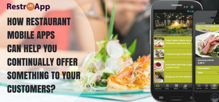 How Can Restaurant Mobile Apps Help You Continually Offer Something To Your Customers?