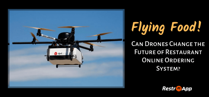 Flying Food!!! Can Drones Change the Future of Restaurant Online Ordering system?