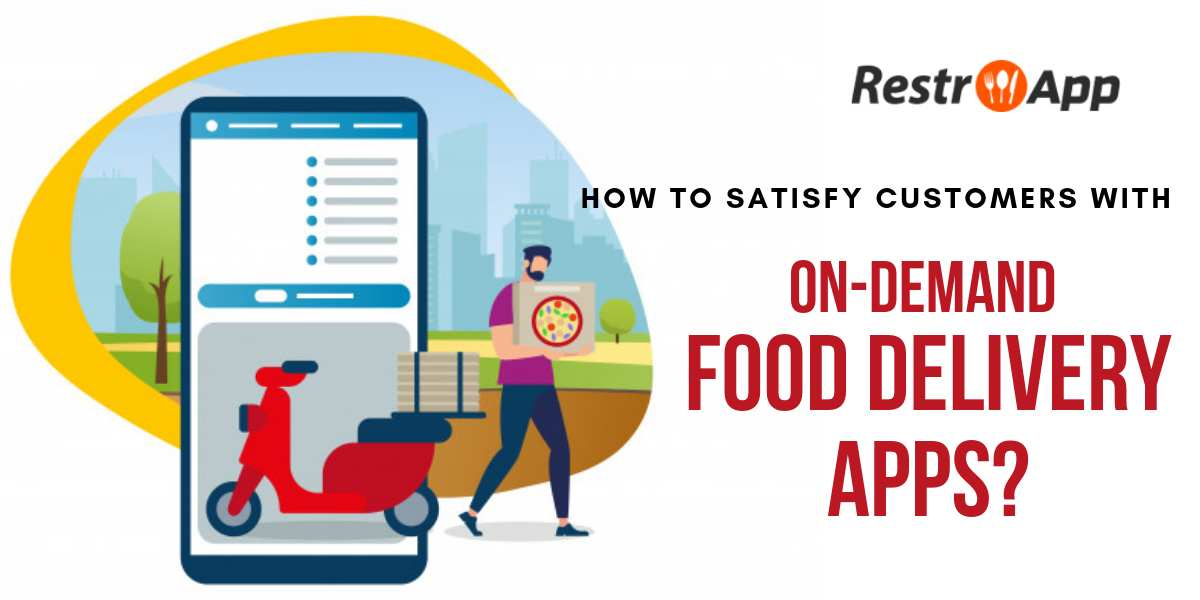 How-to-Satisfy-Customers-with-on-demand-food-delivery-apps-restroapp