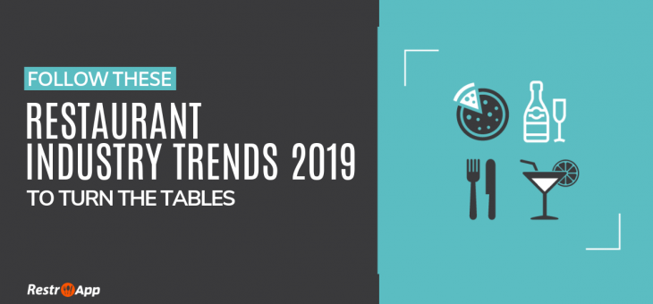 Follow these Restaurant Industry Trends 2019 to Turn the Tables
