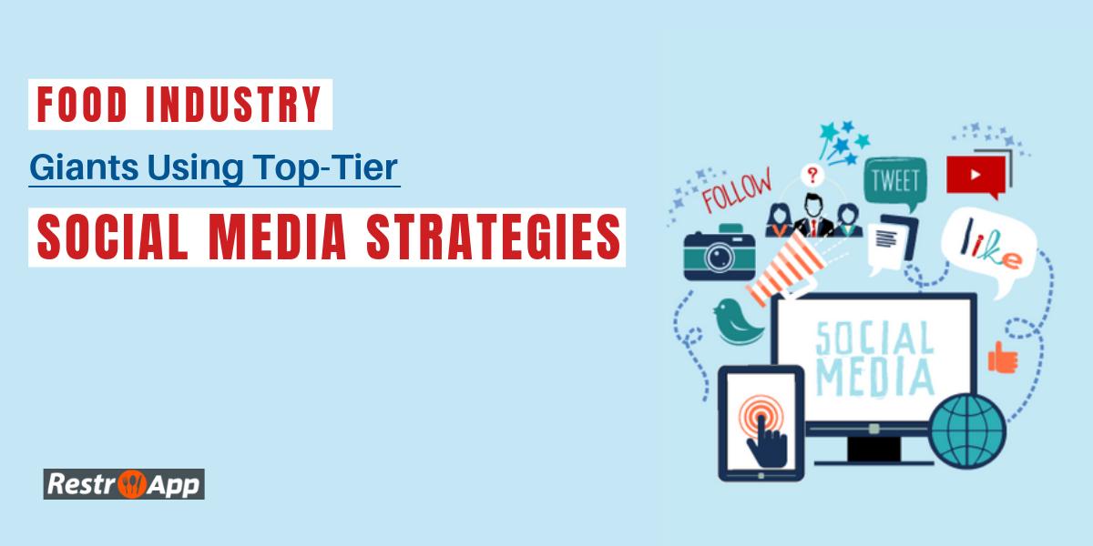 Food Industry Giants Using Top-Tier Social Media Strategies - RestroApp