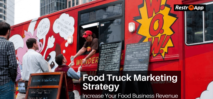 Food Truck Marketing Strategy – Increase Your Food Business Revenue