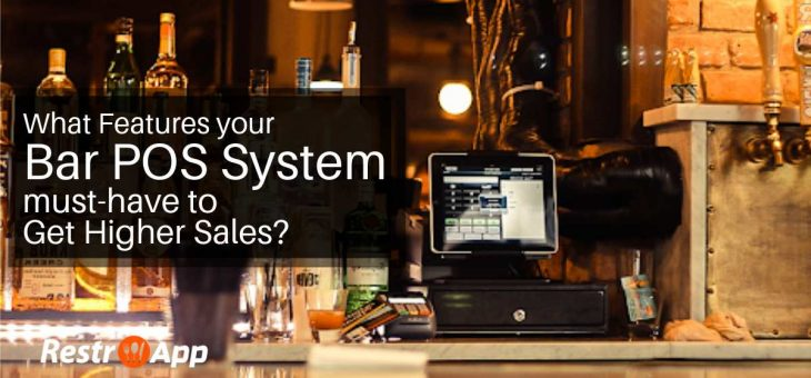 What Features your Bar POS System must-have to Get Higher Sales?