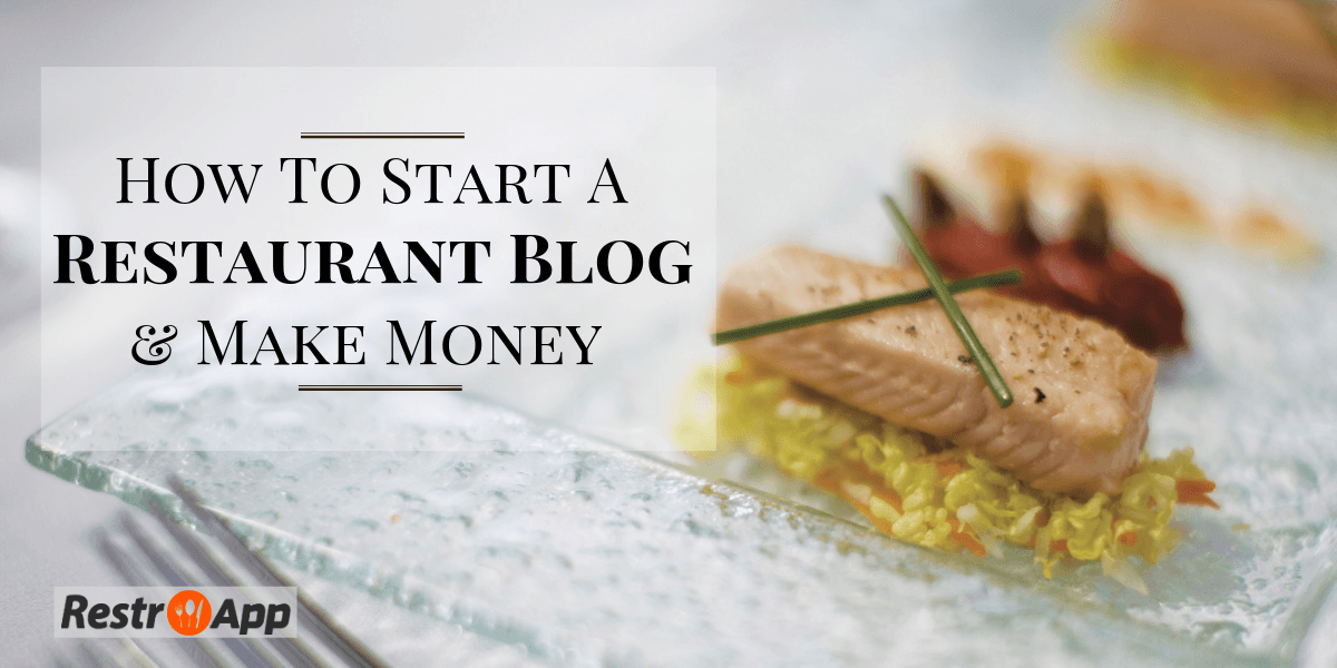 How-to-Start-a-Restaurant-Blog-and-Make-Money_RestroApp