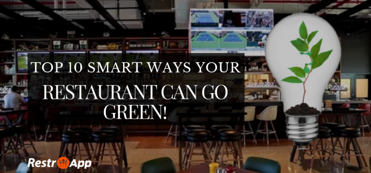 Top 10 Smart Ways Your Restaurant Can Go Green!