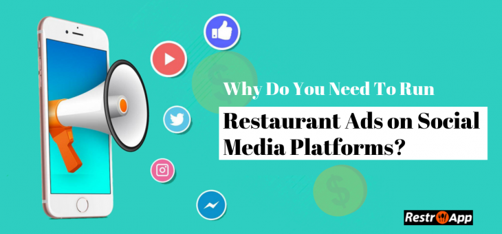 Why Do You Need to Run Restaurant Ads on Social Media Platforms?