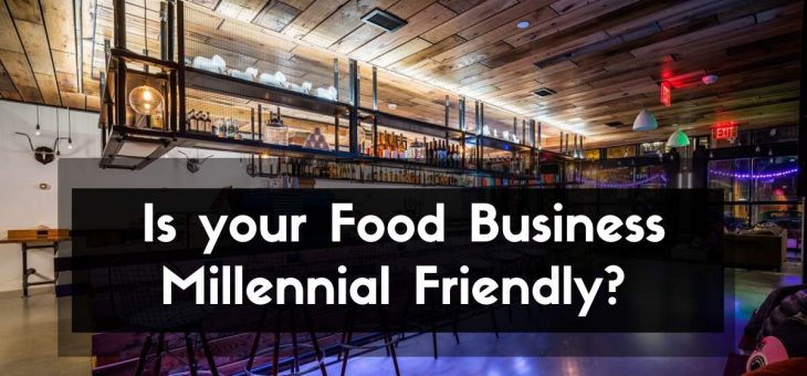 How to Ensure your Food Business is Millennial Friendly?