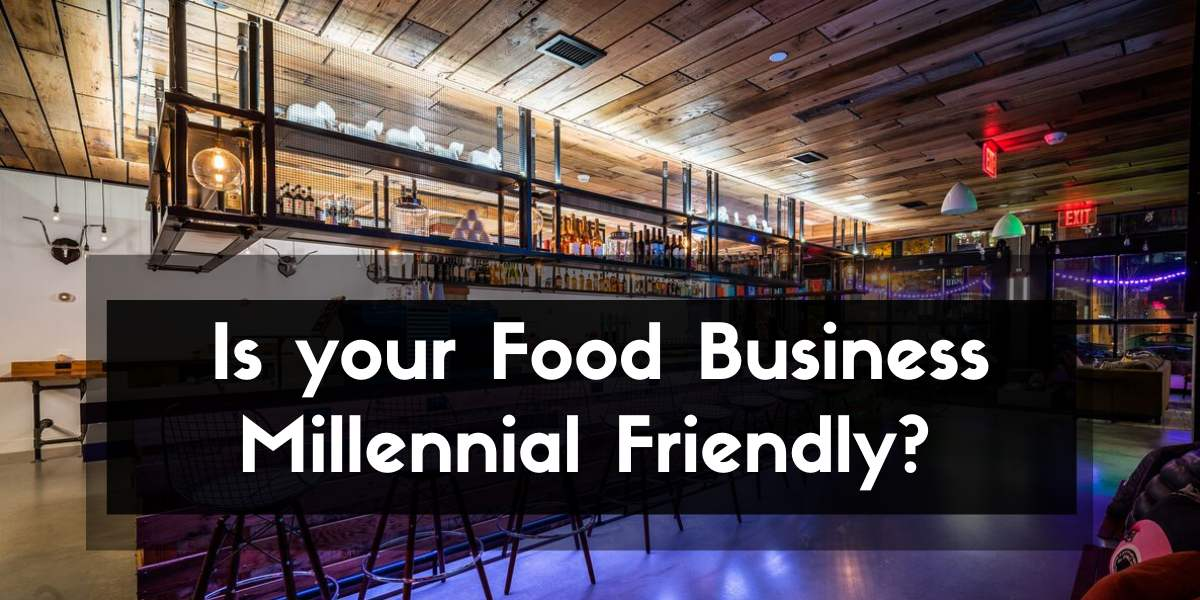 Ensure your Food Business is Millennial Friendly_-RestroApp-compressed