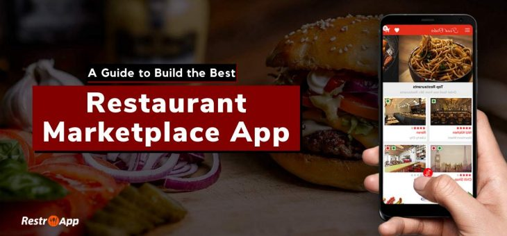 A Guide to Build the Best Restaurant Marketplace App