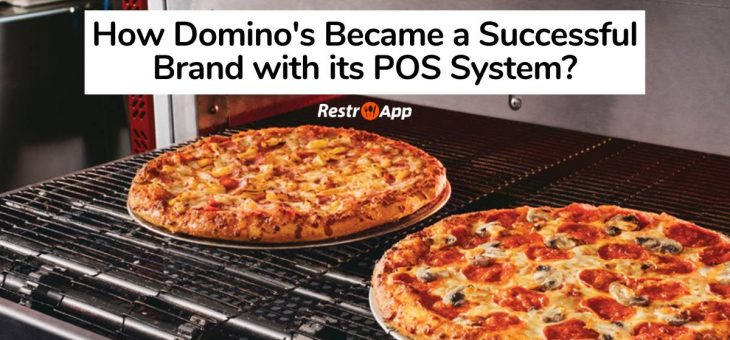How Domino's Became a Successful Brand with its POS System?