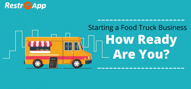 Starting a Food Truck Business – How Ready Are You?